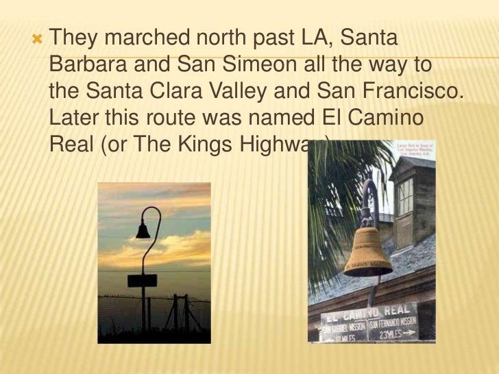 They marched north past LA, Santa Barbara and San Simeon all the way to the Santa Clara Valley and San Francisco.  Later t...