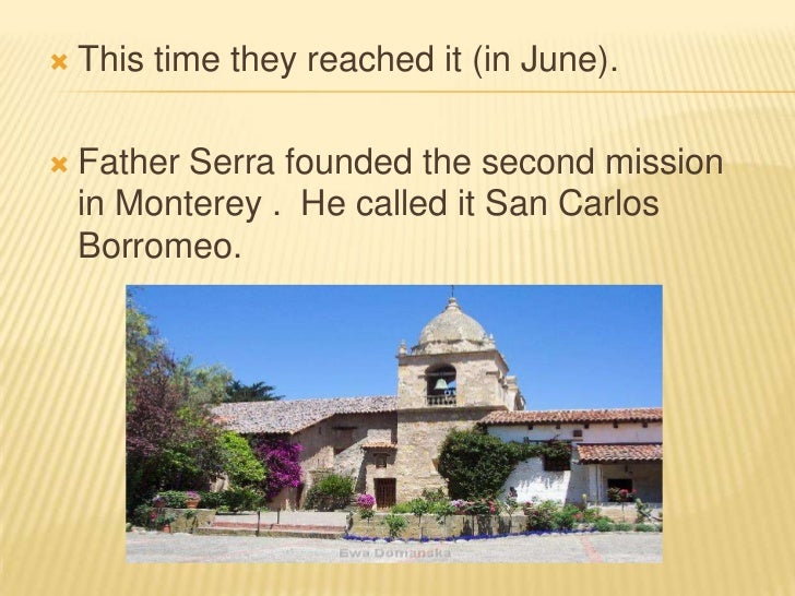 This time they reached it (in June).<br />Father Serra founded the second mission in Monterey .  He called it San Carlos B...