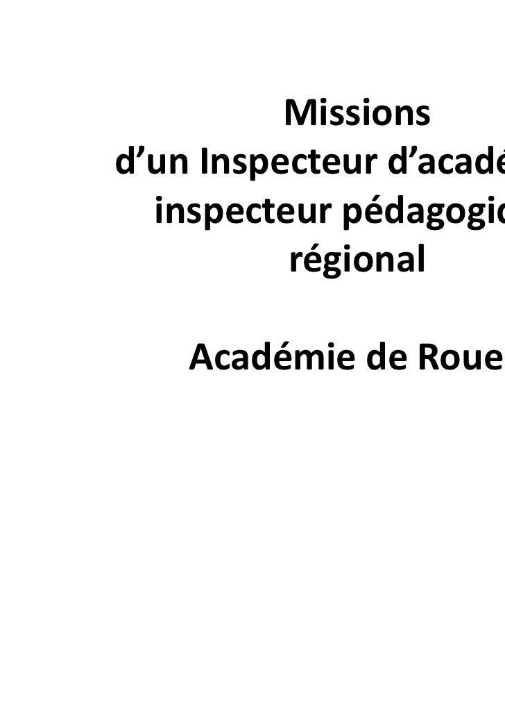 Missionsd'un Inspecteur d'académie –  inspecteur pédagogique          régional    Académie de Rouen