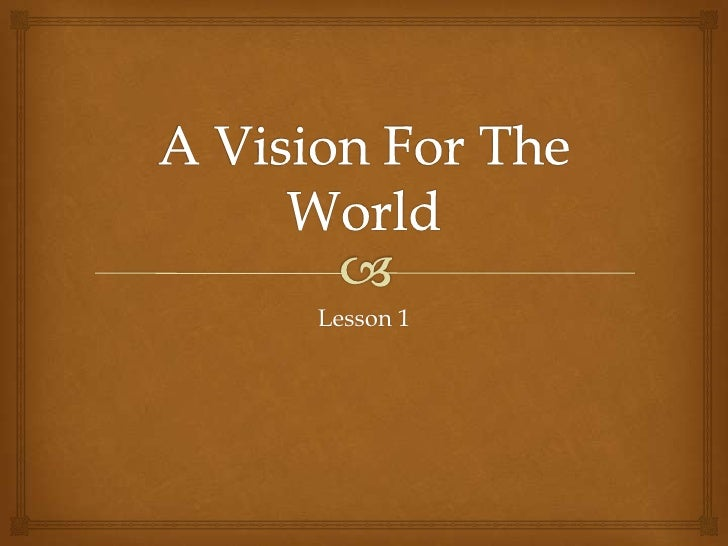 A Vision For The World<br />Lesson 1<br />