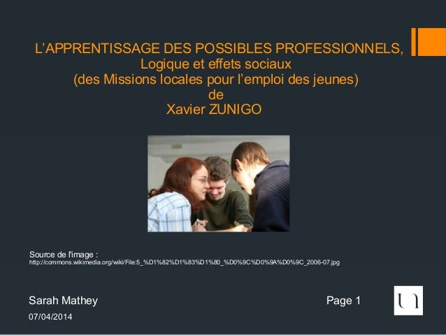 07/04/2014 Sarah Mathey Page 1 L'APPRENTISSAGE DES POSSIBLES PROFESSIONNELS, Logique et effets sociaux (des Missions local...
