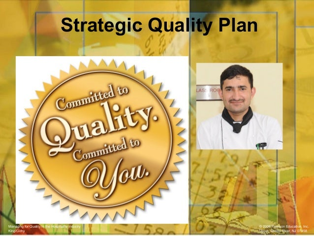 Managing for Quality in the Hospitality Industry © 2006 Pearson Education, Inc. King/Cichy Upper Saddle River, NJ 07458 St...