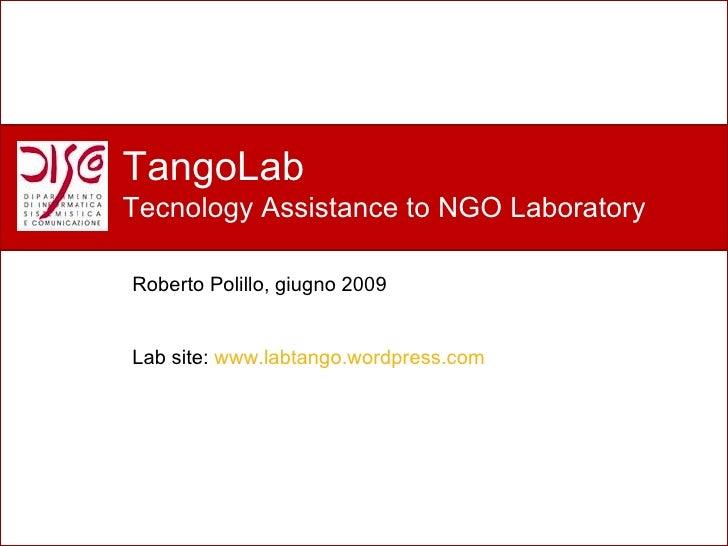 Perché un nuovo laboratorio? TangoLab Tecnology Assistance to NGO Laboratory Roberto Polillo, giugno 2009 Lab site:  www.l...