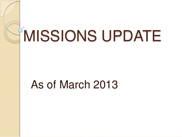 MISSIONS UPDATEAs of March 2013