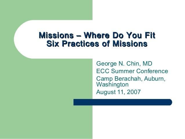 Missions – Where Do You FitMissions – Where Do You Fit Six Practices of MissionsSix Practices of Missions George N. Chin, ...