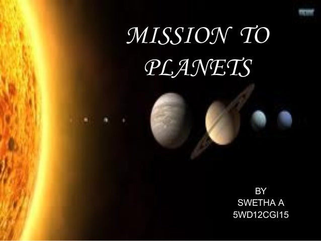 MISSION TO PLANETS  BY SWETHA A 5WD12CGI15
