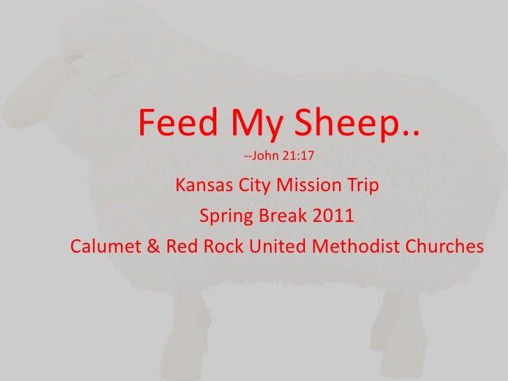 Feed My Sheep.. --John 21:17<br />Kansas City Mission Trip <br />Spring Break 2011<br />Calumet & Red Rock United Methodis...