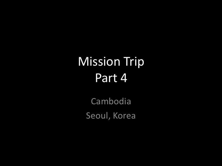 Mission Trip  Part 4  Cambodia Seoul, Korea
