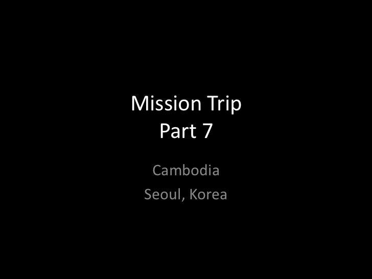 Mission Trip  Part 7  Cambodia Seoul, Korea