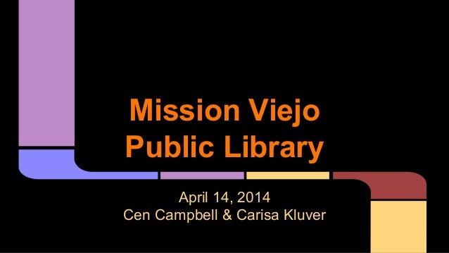 Mission Viejo Public Library April 14, 2014 Cen Campbell & Carisa Kluver