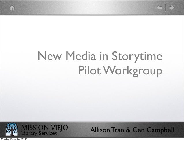 New Media in Storytime Pilot Workgroup  Allison Tran & Cen Campbell Monday, December 16, 13