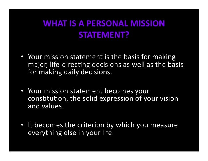 personal goals and mission For companies, a mission statement is incredibly important for defining their  goals and philosophies, and having an individual mission can help.