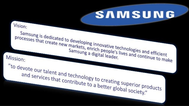 vision and mission statement of samsung Models holding samsung galaxy s iii reuters/lee jae-won just a few years  ago samsung was struggling to catch up in the smartphone.