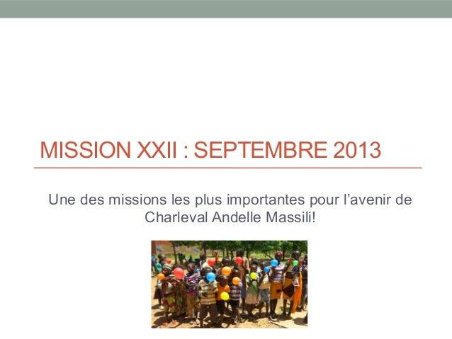 MISSION XXII : SEPTEMBRE 2013 Une des missions les plus importantes pour l'avenir de Charleval Andelle Massili!