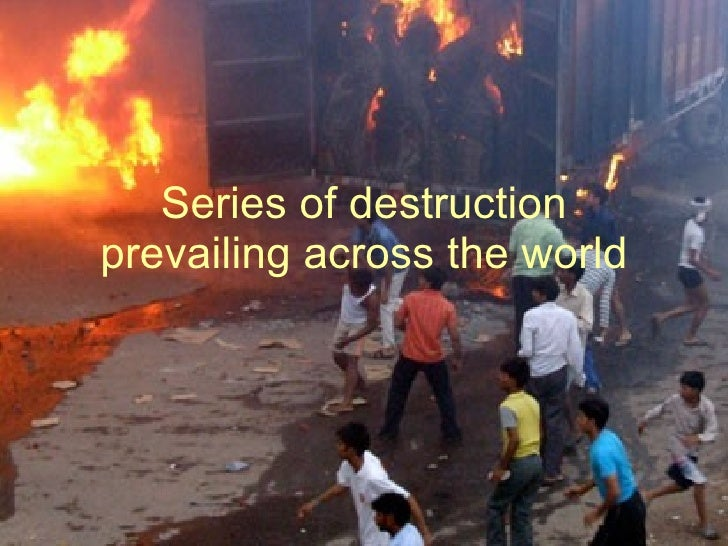 Series of destruction prevailing across the world .
