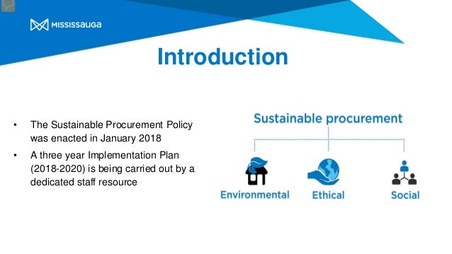 Introduction • The Sustainable Procurement Policy was enacted in January 2018 • A three year Implementation Plan (2018-202...