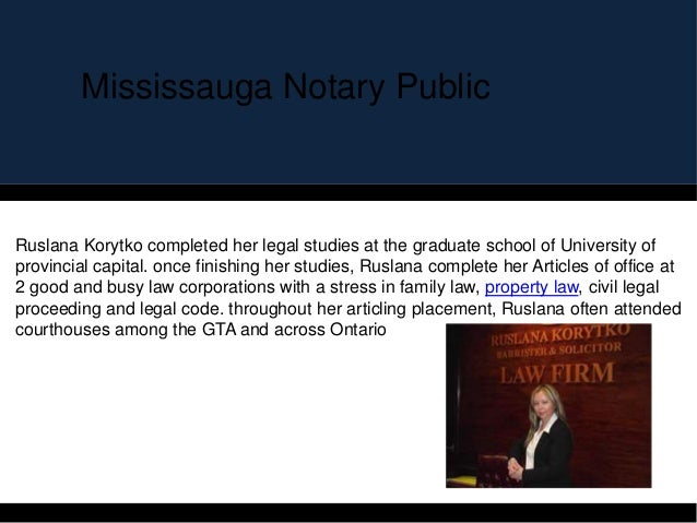 Mississauga Notary Public Ruslana Korytko completed her legal studies at the graduate school of University of provincial c...