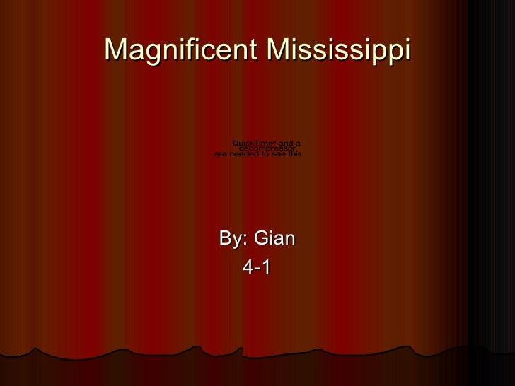 Magnificent Mississippi <ul><li>By: Gian  </li></ul><ul><li>4-1 </li></ul>