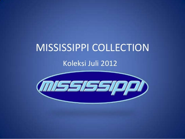 MISSISSIPPI COLLECTION     Koleksi Juli 2012
