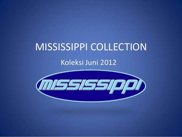 MISSISSIPPI COLLECTION     Koleksi Juni 2012