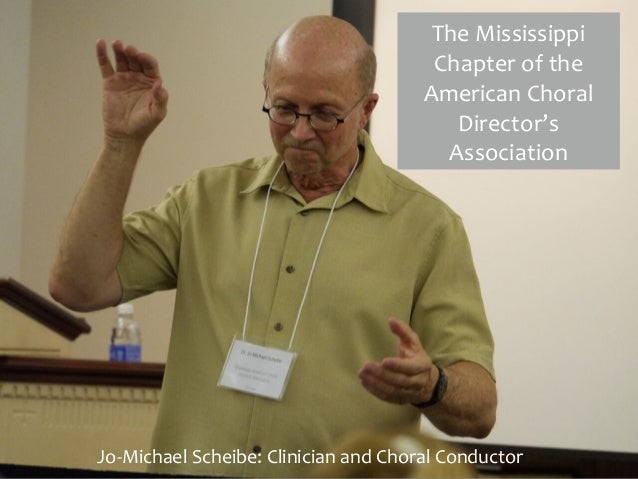 The  Mississippi   Chapter  of  the   American  Choral   Director's   Association Jo-‐Michael  Scheibe:...