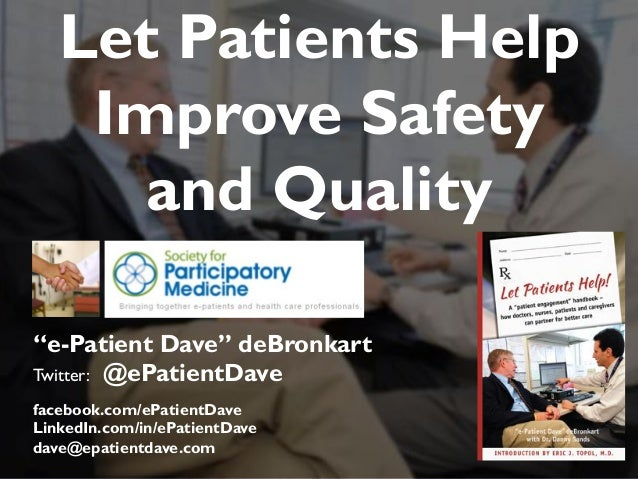"""JAMIA, 1997Let Patients Help Improve Safety and Quality """"e-Patient Dave"""" deBronkart Twitter: @ePatientDave facebook.com/eP..."""