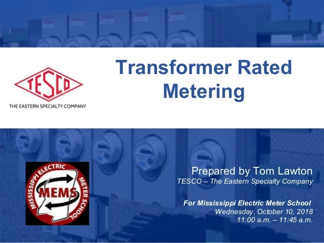 Slide 1 10/02/2012 Slide 1 Transformer Rated Metering Prepared by Tom Lawton TESCO – The Eastern Specialty Company For Mis...