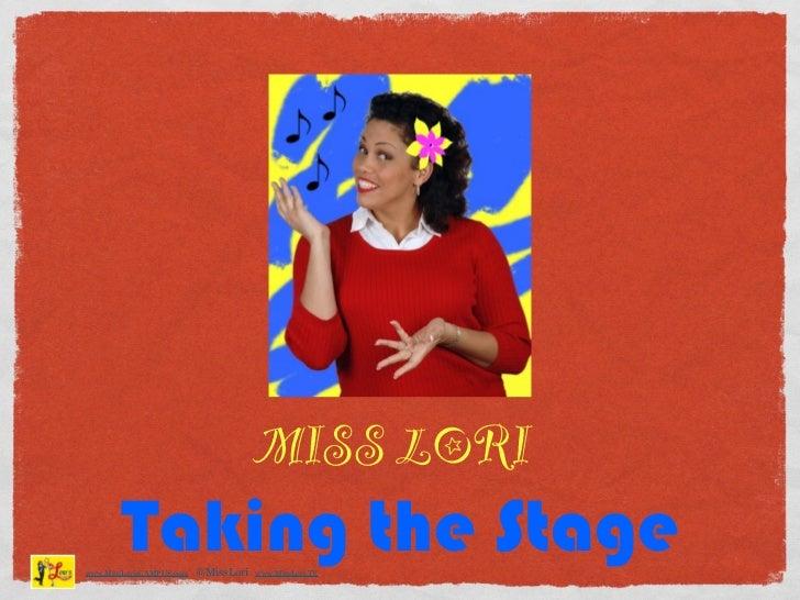 MISS LORI        Taking the Stagewww.MissLorisCAMPUS.com   @MissLori   www.MissLori.TV
