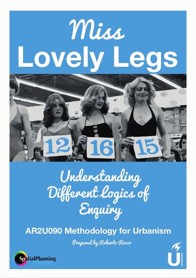 Miss Lovely Legs Understanding Different Logics of Enquiry urbanism SpatialPlanning &Strategy AR2U090 Methodology for Urba...