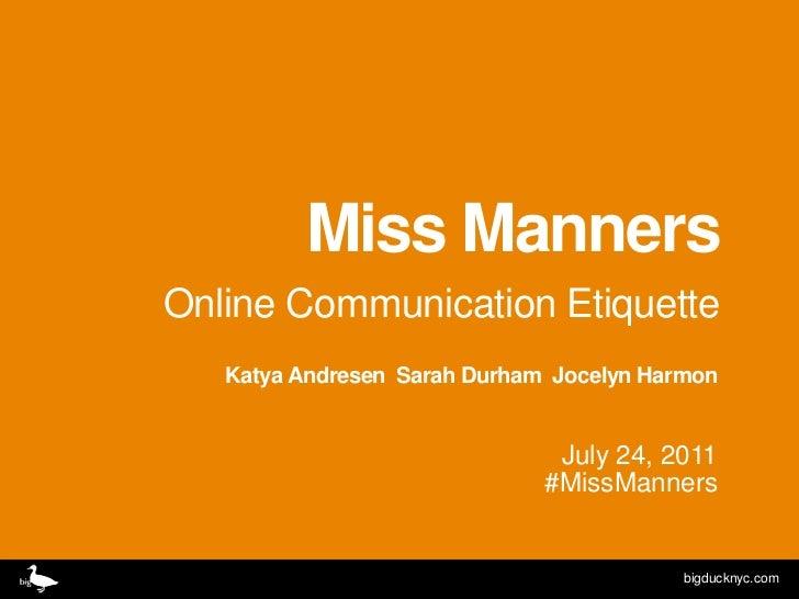 Miss Manners<br />Online Communication Etiquette<br />Katya Andresen  Sarah Durham  Jocelyn Harmon <br />July 24, 2011#Mis...