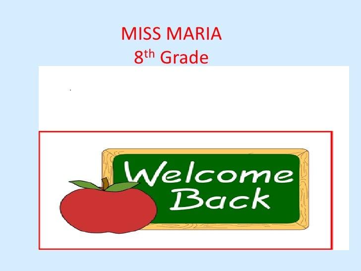 MISS MARIA 8th Grade <br />