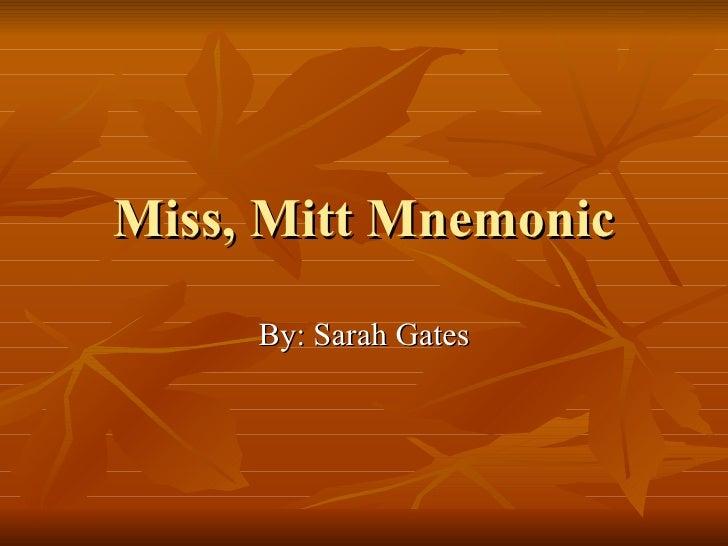 Miss, Mitt Mnemonic By: Sarah Gates