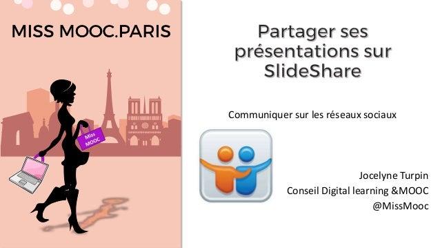 Communiquer sur les réseaux sociaux Jocelyne Turpin Conseil Digital learning &MOOC @MissMooc