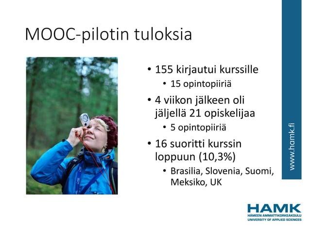 MOOC-pilotin tuloksia • 155 kirjautui kurssille • 15 opintopiiriä • 4 viikon jälkeen oli jäljellä 21 opiskelijaa • 5 opint...