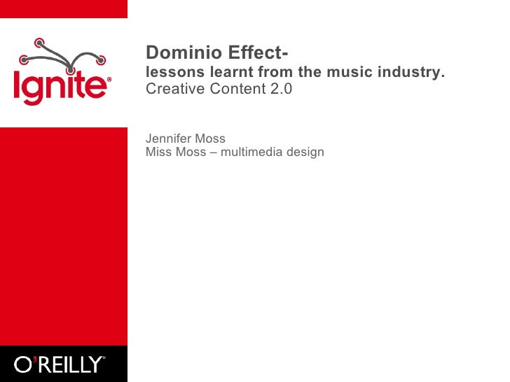 Dominio Effect-  lessons learnt from the music industry.  Creative Content 2.0 Jennifer Moss Miss Moss – multimedia design