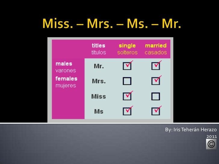 miss mr ms mrs. Black Bedroom Furniture Sets. Home Design Ideas