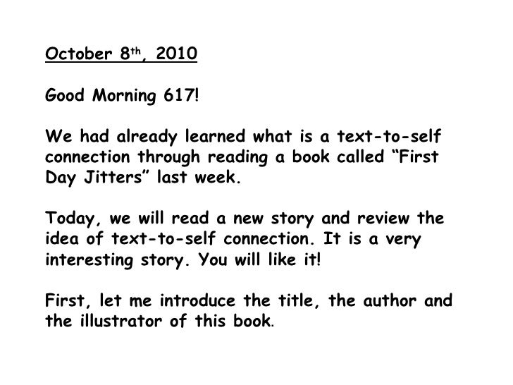 October 8 th , 2010 Good Morning 617!  We had already learned what is a text-to-self connection through reading a book cal...