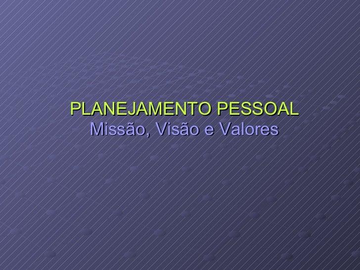 PLANEJAMENTO PESSOAL Missão, Visão e Valores