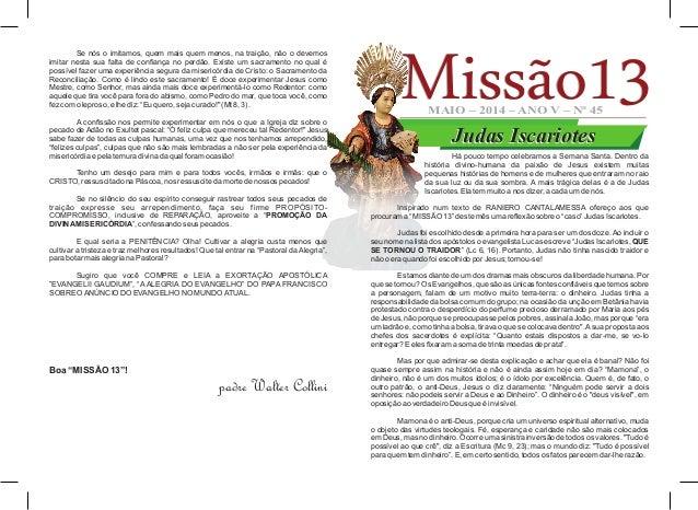 Judas IscariotesJudas Iscariotes Missão13Missão13MAIO – 2014 – ANO V – Nº 45 Há pouco tempo celebramos a Semana Santa. Den...