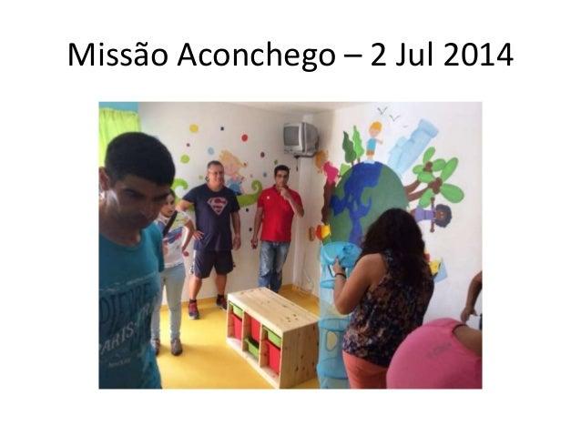 Missão Aconchego – 2 Jul 2014