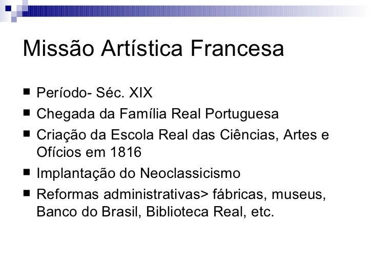 Missão Artística Francesa <ul><li>Período- Séc. XIX </li></ul><ul><li>Chegada da Família Real Portuguesa </li></ul><ul><li...