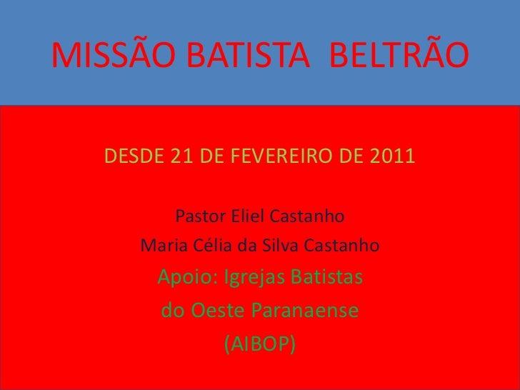MISSÃO BATISTA BELTRÃO  DESDE 21 DE FEVEREIRO DE 2011        Pastor Eliel Castanho     Maria Célia da Silva Castanho      ...
