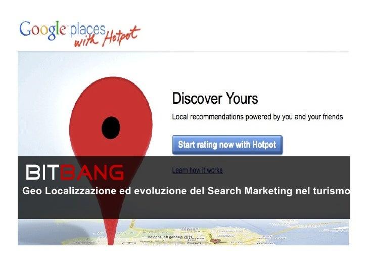 Geo Localizzazione ed evoluzione del Search Marketing nel turismo.                         Bologna, 18 gennaio 2011