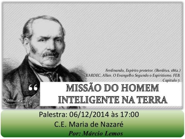 Por: Márcio Lemos Palestra: 06/12/2014 às 17:00 C.E. Maria de Nazaré
