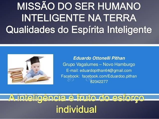   Eduardo Ottonelli Pithan Grupo Vagalumes – Novo Hamburgo E-mail: eduardopithan64@gmail.com Facebook: facebook.com/Edua...