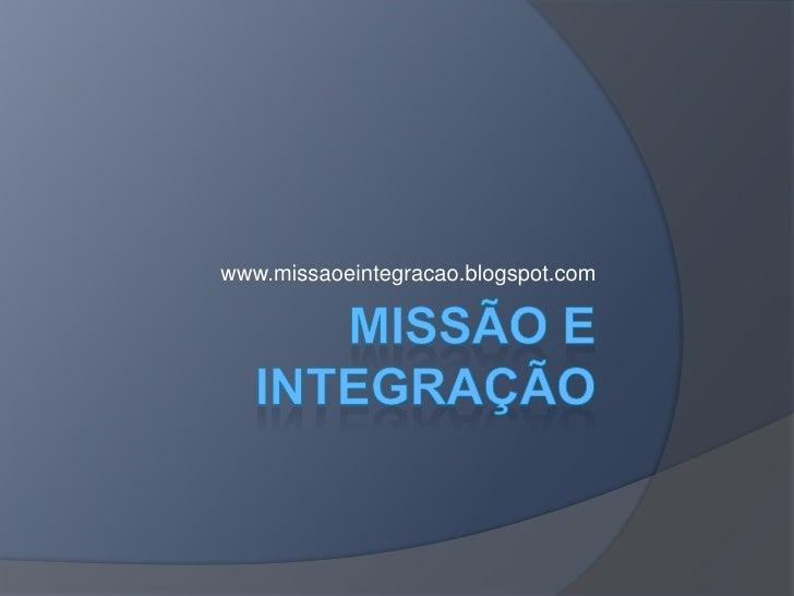 Missão e integração<br />www.missaoeintegracao.blogspot.com<br />
