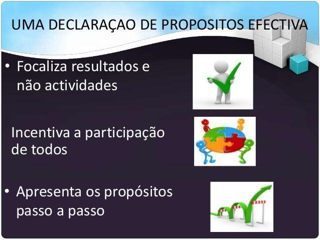 UMA DECLARAÇAO DE PROPOSITOS EFECTIVA • Focaliza resultados e não actividades Incentiva a participação de todos • Apresent...