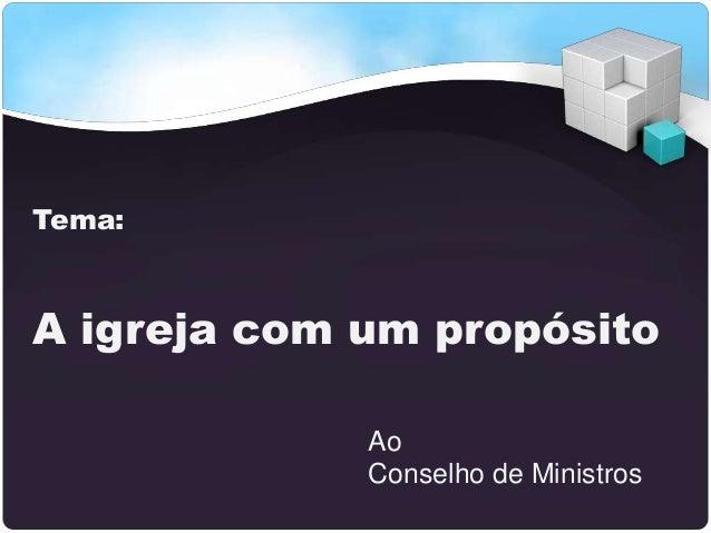 A igreja com um propósito Tema: Ao Conselho de Ministros