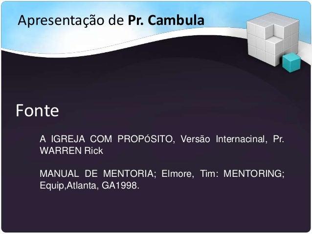 Fonte A IGREJA COM PROPÓSITO, Versão Internacinal, Pr. WARREN Rick MANUAL DE MENTORIA; Elmore, Tim: MENTORING; Equip,Atlan...