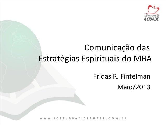 Comunicação dasEstratégias Espirituais do MBAFridas R. FintelmanMaio/2013